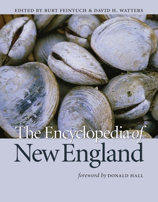 The Encyclopedia of New England - Feintuch, Burt, Professor (Editor), and Watters, David, Professor (Editor), and Hall, Donald (Foreword by)