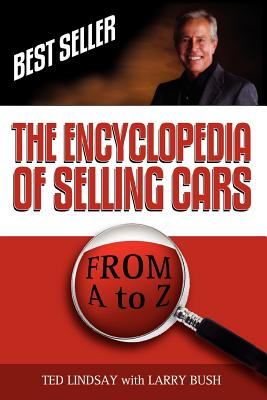 The Encyclopedia of Selling Cars - Lindsay, Ted, Jr., and Bush, Larry