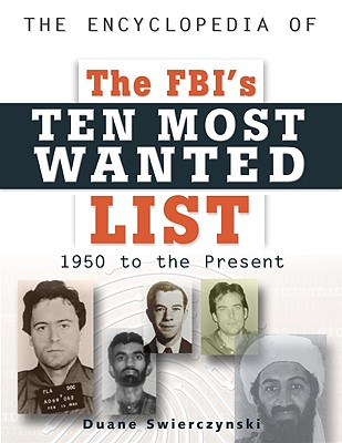 The Encyclopedia of the FBI's Ten Most Wanted List: 1950 to Present - Swierczynski, Duane