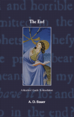 The End: A Readers' Guide to Revelation - Bauer, A D, and Bauer, Alan D