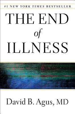 The End of Illness - Agus, David B, M.D., and Loberg, Kristin