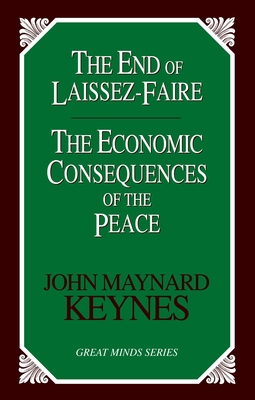 The End of Laissez-Faire: The Economic Consequences of the Peace - Keynes, John Maynard, Fba