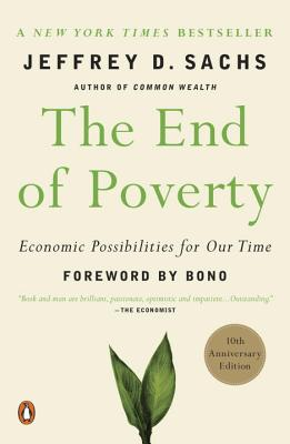 The End of Poverty: Economic Possibilities for Our Time - Sachs, Jeffrey D, and Bono (Foreword by)