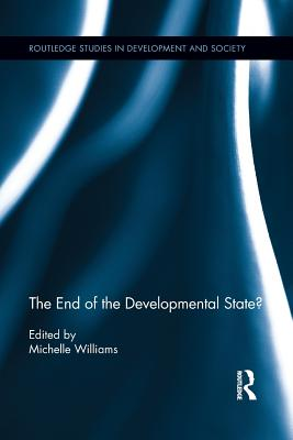 The End of the Developmental State? - Williams, Michelle (Editor)
