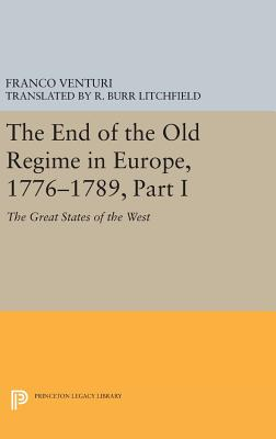 The End of the Old Regime in Europe, 1776-1789, Part I: The Great States of the West - Venturi, Franco, and Litchfield, R. Burr (Translated by)