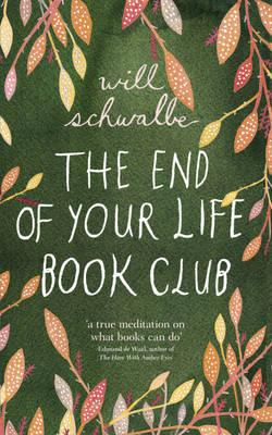 The End of Your Life Book Club: A Mother, a Son and a World of Books - Schwalbe, Will