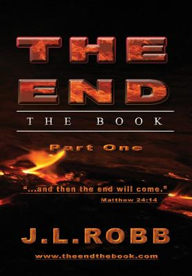 The End: The Book: Part One: And Then the End Will Come - Robb, J L