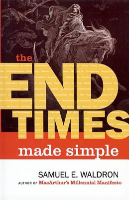 The End Times Made Simple: How Could Everyone Be So Wrong about Biblical Prophecy? - Waldron, Samuel E
