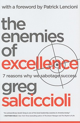 The Enemies of Excellence: 7 Reasons Why We Sabotage Success - Salciccioli, Greg, and Lencioni, Patrick (Foreword by)