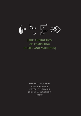 The Energetics of Computing in Life and Machines - Wolpert, David H (Editor), and Kempes, Chris (Editor), and Stadler, Peter F (Editor)