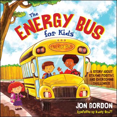 The Energy Bus for Kids: A Story about Staying Positive and Overcoming Challenges - Gordon, Jon