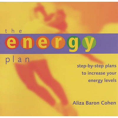 The Energy Plan: Step-by-step Plans to Increase Your Energy Levels - Cohen, Aliza Baron