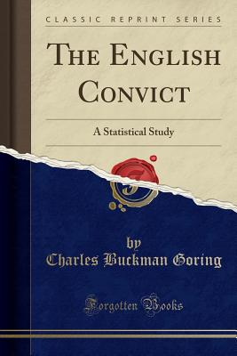 The English Convict: A Statistical Study (Classic Reprint) - Goring, Charles Buckman