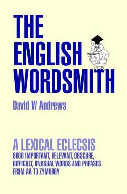 The English Wordsmith: A Lexical Eclecsis - Andrews, David W.
