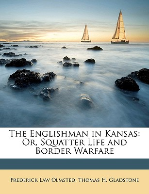 The Englishman in Kansas: Or, Squatter Life and Border Warfare - Olmsted, Frederick Law, Jr., and Gladstone, Thomas H