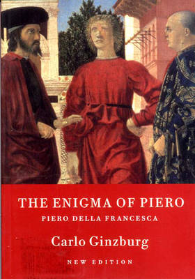 The Enigma of Piero: Piero Della Francesca - Ginzburg, Carlo, and Ryle, Martin (Translated by), and Soper, Kate (Translated by)