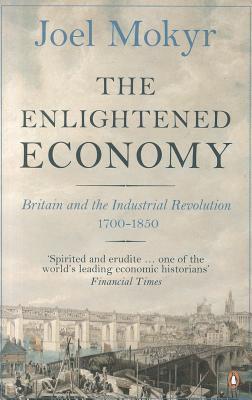 The Enlightened Economy: Britain and the Industrial Revolution, 1700-1850 - Mokyr, Joel