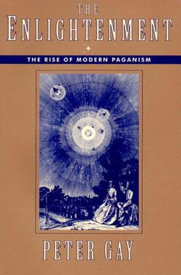 The Enlightenment: The Rise of Modern Paganism - Gay, Peter