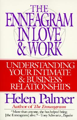 The Enneagram in Love and Work: Understanding Your Intimate and Business Relationships - Palmer, Helen