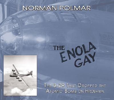 The Enola Gay: The B-29 That Dropped the Atomic Bomb on Hiroshima - Polmar, Norman