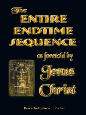 The Entire Endtime Sequence: As Foretold by Jesus Christ - Carlton, Robert L