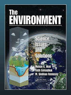 The Environment: Science, Issues, and Solutions - Wali, Mohan K, and Evrendilek, Faith, and Fennessy, M Siobhan