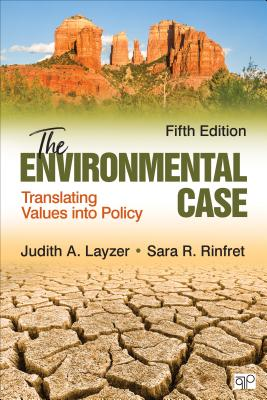 The Environmental Case: Translating Values Into Policy - Layzer, Judith A, and Rinfret, Sara R