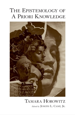 The Epistemology of a Priori Knowledge - Horowitz, Tamara, and Camp, Joseph L Jr (Editor)