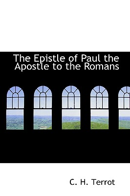 The Epistle of Paul the Apostle to the Romans - Terrot, C H