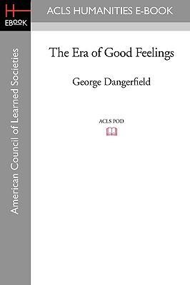 The Era of Good Feelings - Dangerfield, George