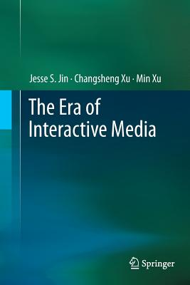 The Era of Interactive Media - Jin, Jesse S, and Xu, Changsheng, and Xu, Min