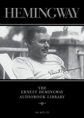The Ernest Hemingway Audiobook Library - Hemingway, Ernest