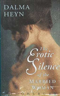 The Erotic Silence of the Married Woman - Heyn, Dalma