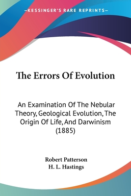 The Errors of Evolution: An Examination of the Nebular Theory, Geological Evolution, the Origin of Life, and Darwinism - Patterson, Robert