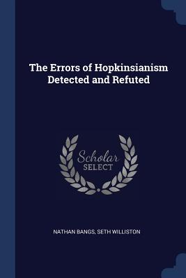 The Errors of Hopkinsianism Detected and Refuted - Bangs, Nathan, and Williston, Seth