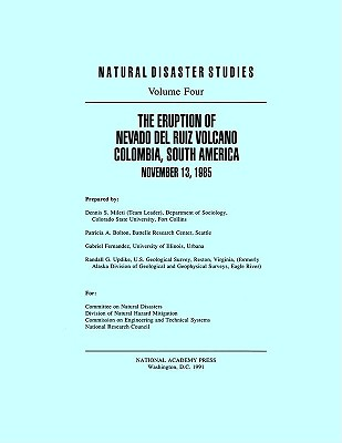 The Eruption of Nevado del Ruiz Volcano Colombia, South America, November 13, 1985 - National Research Council, and Division on Engineering and Physical Sciences, and Commission on Engineering and Technical...