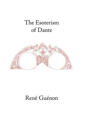 The Esoterism of Dante - Guenon, Rene, and Wetmore, James Richard, and Fohr, Henry