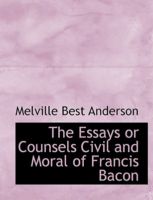 The Essays or Counsels Civil and Moral of Francis Bacon - Anderson, Melville Best