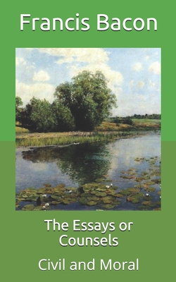 The Essays or Counsels: Civil and Moral - Bacon, Francis