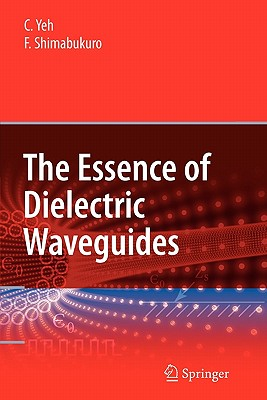 The Essence of Dielectric Waveguides - Yeh, C, and Shimabukuro, F