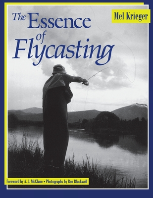 The Essence of Flycasting - Krieger, Mel, and McClane, A J (Foreword by), and Blackwell, Ben (Photographer)