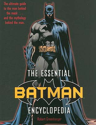 The Essential Batman Encyclopedia - Greenberger, Robert