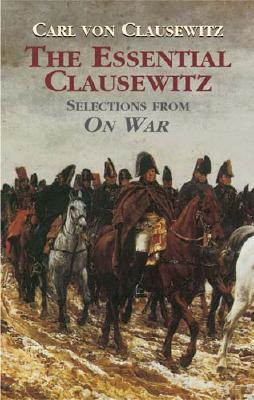The Essential Clausewitz: Selections from On War - Von Clausewitz, Carl, and Greene, Joseph I (Editor)