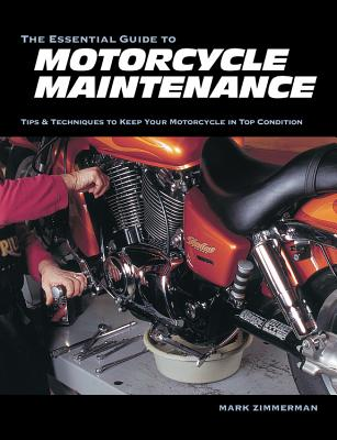 The Essential Guide to Motorcycle Maintenance - Zimmerman, Mark, Dr., M.D.