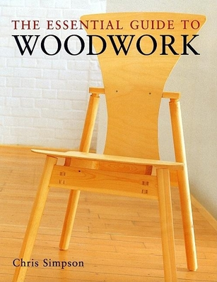The Essential Guide to Woodwork - Simpson, Chris