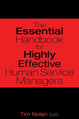 The Essential Handbook for Highly Effective Human Service Managers - Nolan, M S M S