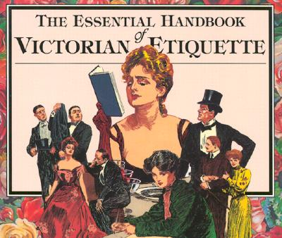 The Essential Handbook of Victorian Etiquette - Hill, Thomas E, and Yenne, Bill (Editor)