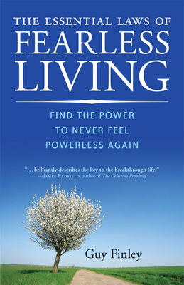 The Essential Laws of Fearless Living: Find the Power to Never Feel Powerless Again - Finley, Guy, and Dickstein, Ellen, Ph.D (Foreword by)