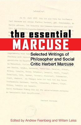 The Essential Marcuse: Selected Writings of Philosopher and Social Critic Herbert Marcuse - Marcuse, Herbert, Professor, and Feenberg, Andrew (Editor), and Leiss, William (Editor)