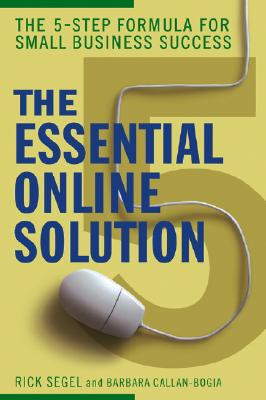 The Essential Online Solution: The 5-Step Formula for Small Business Success - Segel, Rick, and Callan-Bogia, Barbara